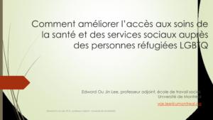 Comment améliorer l'accès aux soins de santé et aux services sociaux auprès des personnes réfugiés LGBTQ – Edward Ou Jin Lee (2019)